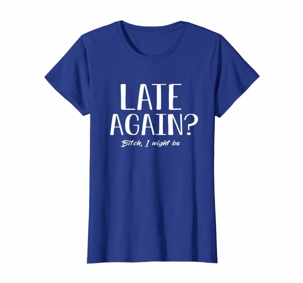 Late Again? Bitch, I Might Be - Funny Pregnancy Shirt