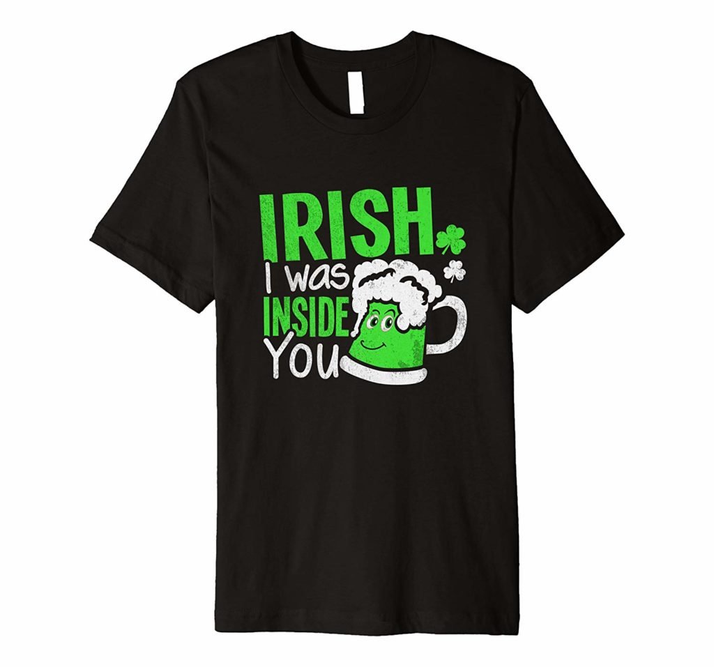Irish I was Inside You Naughty St Patricks Day Shirt